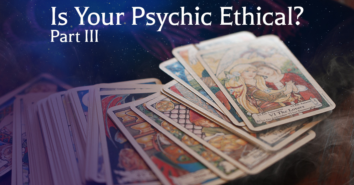 Is Your Psychic Ethical? Part 3