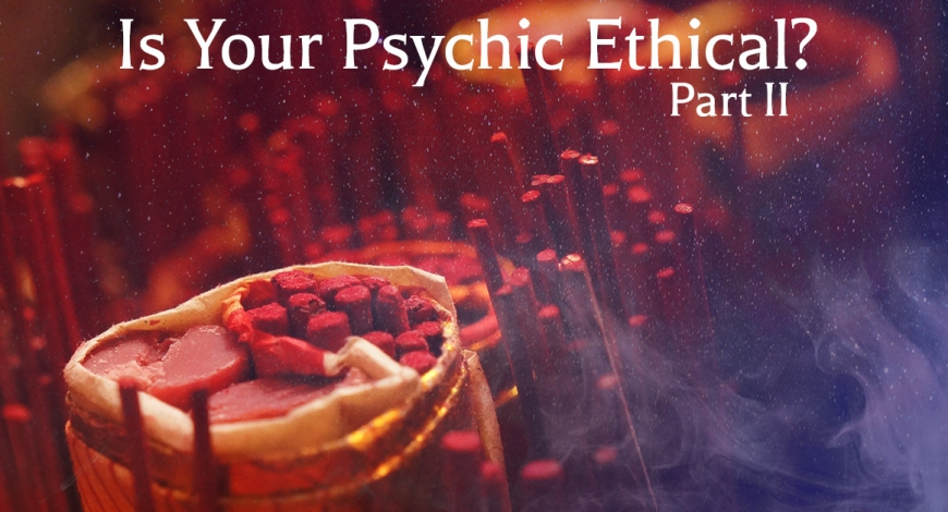 Is Your Psychic Ethical? Part 2