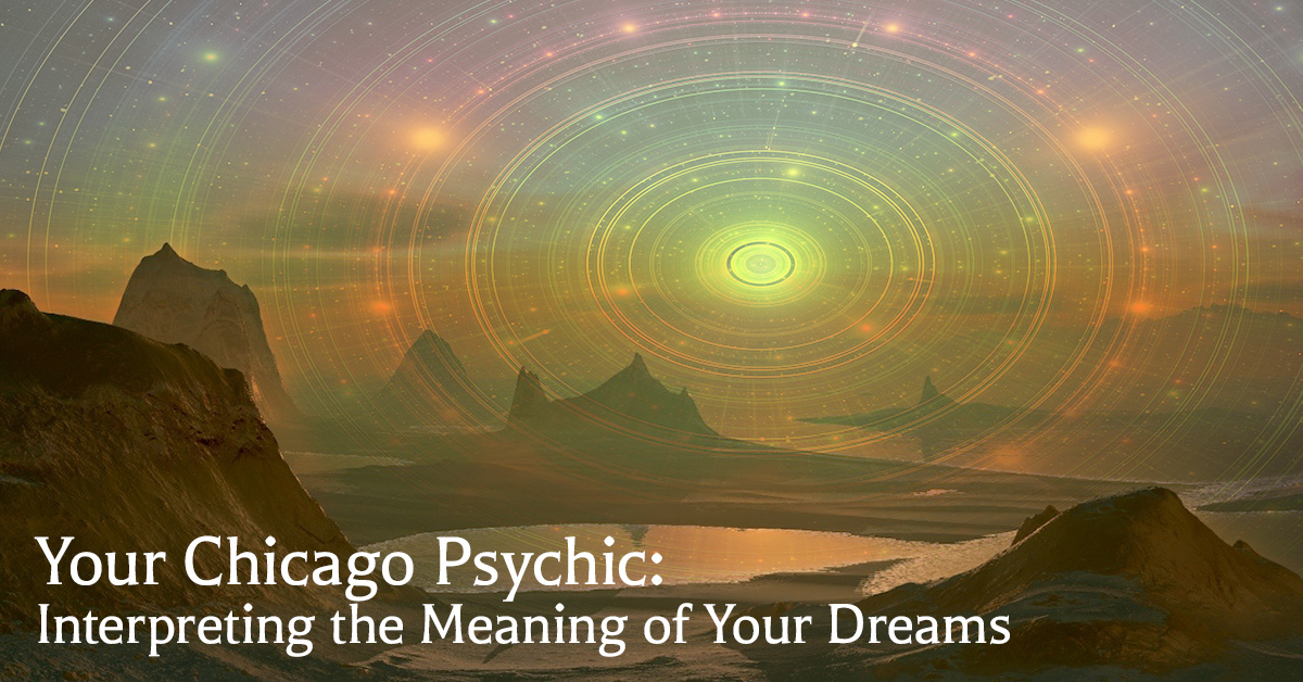 Your Chicago Psychic: Interpreting the Meaning of Your Dreams